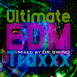 DR.SWING「Ultimate EDM Traxxx Mixed by DR.SWING」